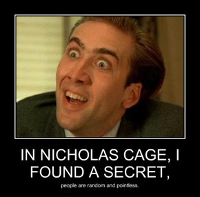 IN NICHOLAS CAGE, I FOUND A SECRET,