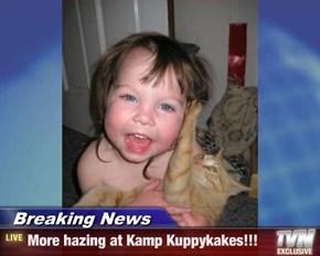 Breaking News - More hazing at Kamp Kuppykakes!!!