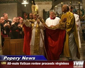 Popery News - All-male Vatican review proceeds virginless