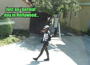 "Just an ""normal"" day in Hollywood..."