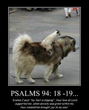 PSALMS 94: 18 -19...