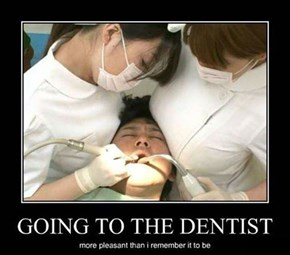 Who Doesn't Like the Dentist?