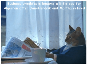Business breakfasts became a little sad for Algernon after Jan-Hendrik and Martha retired