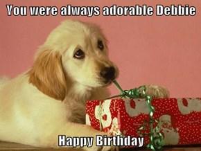You were always adorable Debbie  Happy Birthday