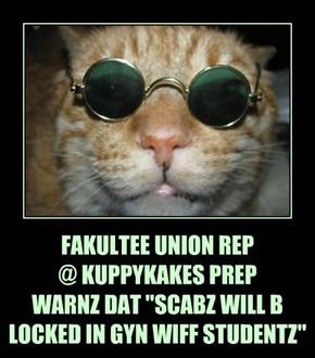 "FAKULTEE UNION REP @ KUPPYKAKES PREP WARNZ DAT ""SCABZ WILL B LOCKED IN GYN WIFF STUDENTZ"""