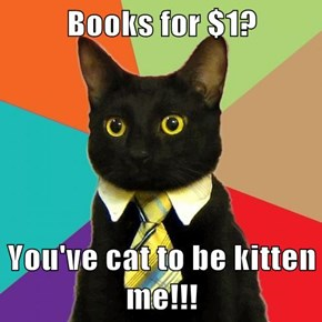Books for $1?  You've cat to be kitten me!!!