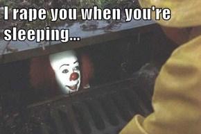 I **** you when you're sleeping...