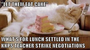 """LET THEM EAT CAKE""  WHAT'S FOR LUNCH SETTLED IN THE KKPS TEACHER STRIKE NEGOTIATIONS"