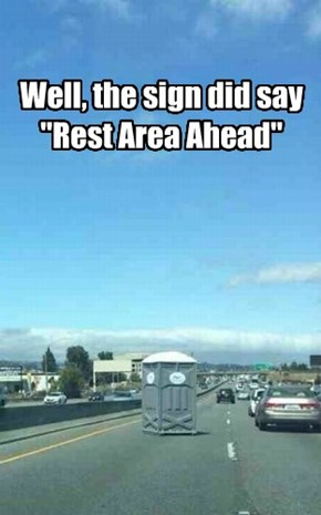 """Well, the sign did say """"Rest Area Ahead"""""""