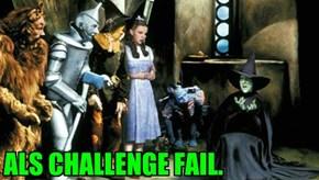 ALS CHALLENGE FAIL.