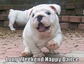 Long Weekend Happy Dance