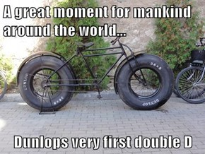 A great moment for mankind around the world...  Dunlops very first double D