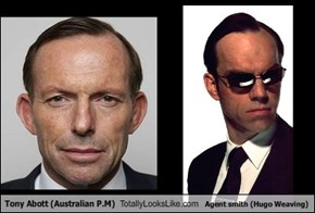 Tony Abott (Australian P.M) Totally Looks Like Agent smith (Hugo Weaving)