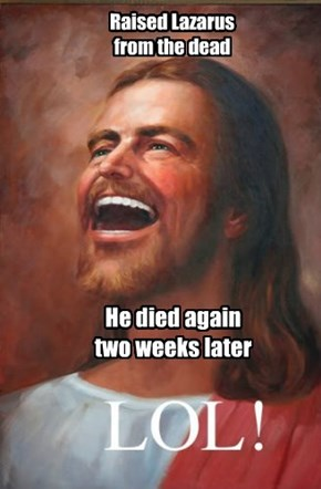 He died again. LOL...