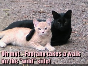 "Oh my!..  Foofany takes a walk on the ""wild"" side!"