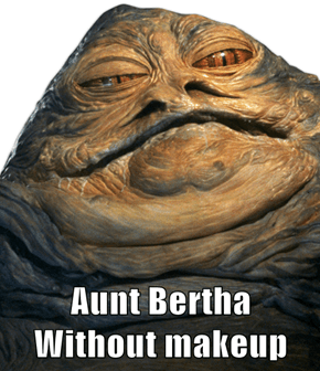 Aunt Bertha                                    Without makeup