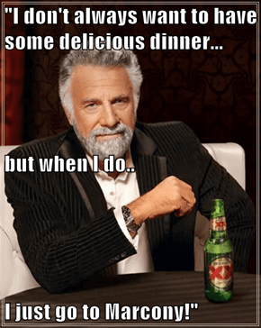 """I don't always want to have some delicious dinner...  but when I do.. I just go to Marcony!"""