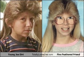 Young Joe Dirt Totally Looks Like Fine Feathered Friend