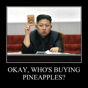 OKAY, WHO'S BUYING PINEAPPLES?