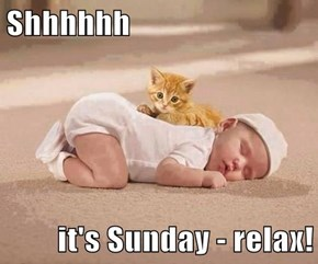 Shhhhhh  it's Sunday - relax!