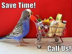 Save Time!  Call Us!