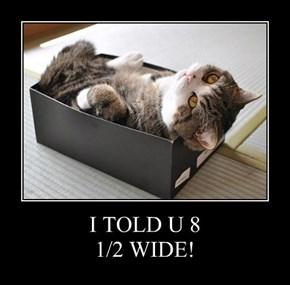 I TOLD U 8 1/2 WIDE!