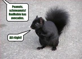 Peanuts, schmeanuts! RedRobin has avocados.