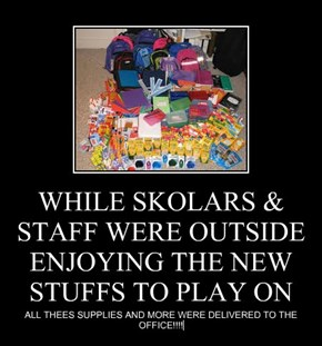 WHILE SKOLARS & STAFF WERE OUTSIDE ENJOYING THE NEW STUFFS TO PLAY ON