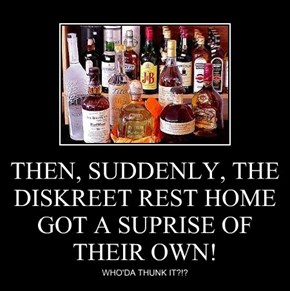 THEN, SUDDENLY, THE DISKREET REST HOME GOT A SUPRISE OF THEIR OWN!