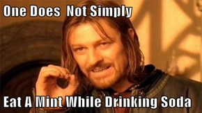 One Does  Not Simply  Eat A Mint While Drinking Soda
