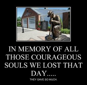 IN MEMORY OF ALL THOSE COURAGEOUS SOULS WE LOST THAT DAY.....