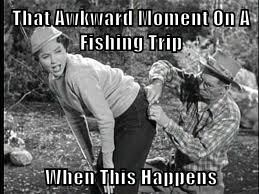 That Awkward Moment On A Fishing Trip  When This Happens