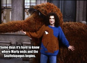Some days it's hard to know where Marty ends and the Snuffelupagus begins.