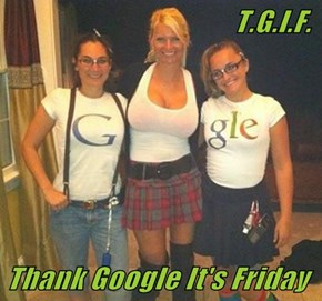 T.G.I.F.  Thank Google It's Friday