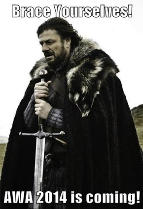Brace Yourselves!  AWA 2014 is coming!