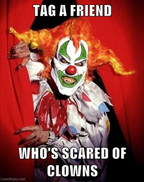 TAG A FRIEND  WHO'S SCARED OF CLOWNS