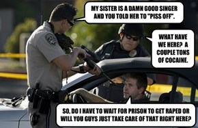 """MY SISTER IS A DAMN GOOD SINGER AND YOU TOLD HER TO """"PISS OFF""""."""