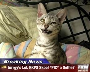 Breaking News - furrgy's LoL KKPS Skool *PIC* a Selfie?