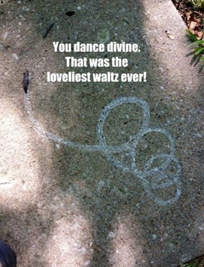 You dance divine. That was the loveliest waltz ever!