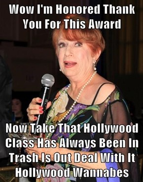Wow I'm Honored Thank You For This Award  Now Take That Hollywood Class Has Always Been In Trash Is Out Deal With It Hollywood Wannabes