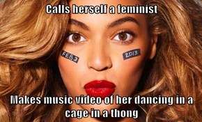 Calls herself a feminist  Makes music video of her dancing in a cage in a thong