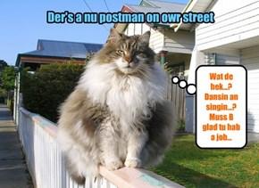 Der's a nu postman on owr street