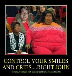 CONTROL YOUR SMILES AND CRIES....RIGHT JOHN