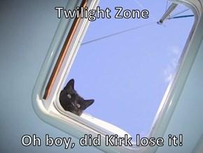 Twilight Zone   Oh boy, did Kirk lose it!