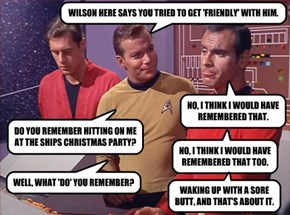 WILSON HERE SAYS YOU TRIED TO GET 'FRIENDLY' WITH HIM.