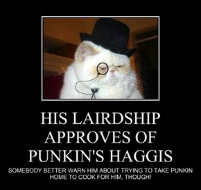 HIS LAIRDSHIP APPROVES OF PUNKIN'S HAGGIS