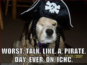 WORST. TALK. LIKE. A. PIRATE. DAY. EVER. ON. ICHC.