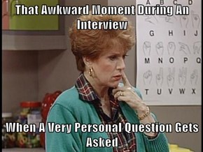 That Awkward Moment During An Interview  When A Very Personal Question Gets Asked