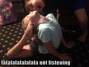 lalalalalalalala not listening