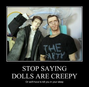 STOP SAYING  DOLLS ARE CREEPY